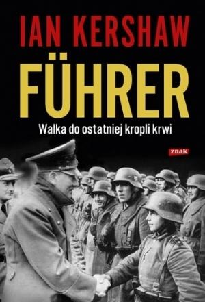 Führer: Walka do ostatniej kropli krwi Ian Kershaw