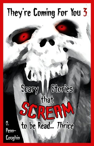 Theyre Coming For You 3: Scary Stories that Scream to be Read... Thrice  by  O. Penn-Coughin