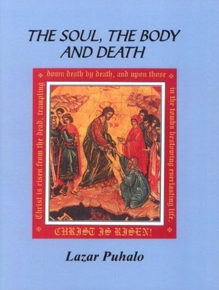 The Soul, The Body, and Death  by  Lazar Puhalo