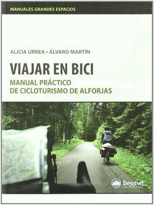 Viajar en Bici. Manual de Cicloturismo de Alforjas  by  Alicia Urrea