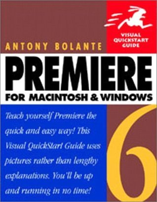 Premiere 6 for Macintosh and Windows: Visual QuickStart Guide  by  Antony Bolante