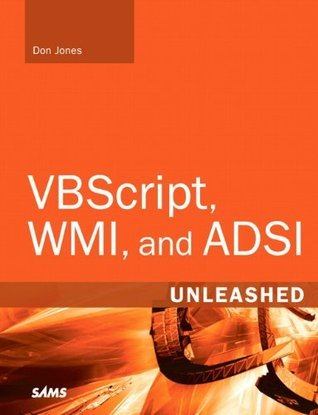 VBScript, WMI, and ADSI Unleashed: Using VBScript, WMI, and ADSI to Automate Windows Administration (2nd Edition)  by  Don Jones
