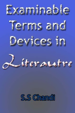 Examinable Terms and Devices in Literature S.S Chandi