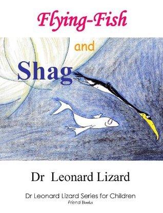 Flying Fish and Shag (Dr Leonard Lizard Series for Children)  by  Leonard Lizard