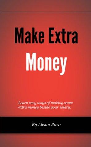 Make Extra Money  by  Ahsan Raza
