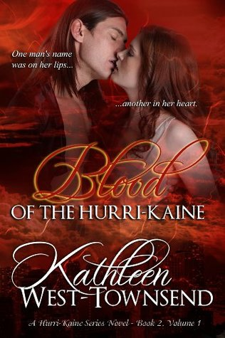 Blood of the Hurri-Kaine-Story of a Rock Band (Book 2, Volume 1, 2nd Ed.) (The Hurri-Kaine Series)  by  Kathleen West-Townsend