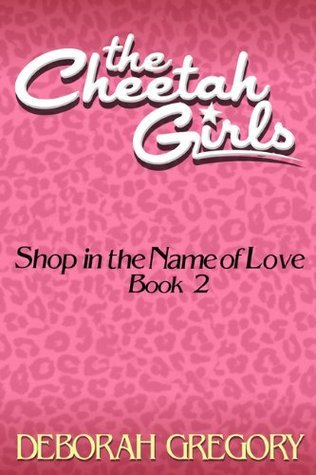 The Cheetah Girls #2 - Shop in the Name of Love Deborah Gregory