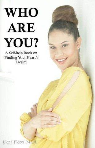Who Are You? A Self Help Book on Finding Your Hearts Desire  by  Elena Flores