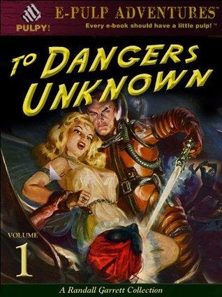 To Dangers Unknown: A Randall Garrett Collection - Volume 1 Randall Garrett
