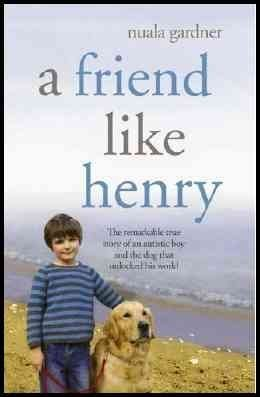A Friend Like Henry - The Remarkable True Story Of An Autistic Boy And The Dog That Unlocked His World - Book Club Edition  by  Nuala Gardner