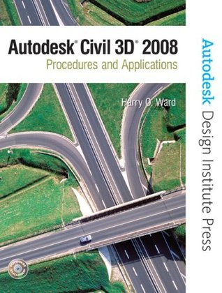 Autodesk Civil 3D: Procedures and Applications 2008 Harry O. Ward