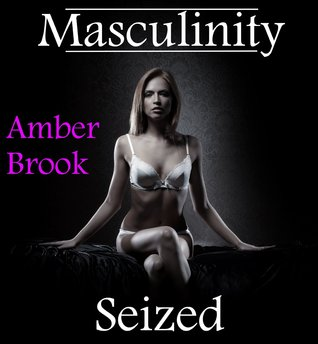 Masculinity Seized  by  Amber Brook