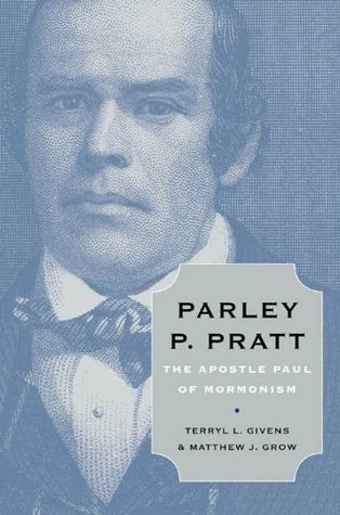 Parley P. Pratt:The Apostle Paul of Mormonism  by  Terryl L. Givens