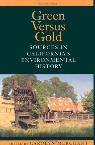 Green Versus Gold: Sources In Californias Environmental History  by  Carolyn Merchant