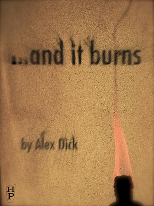 ...and it burns Alex Dick