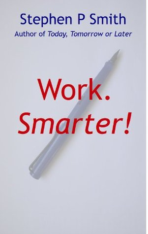Work.Smarter!  by  Stephen Smith