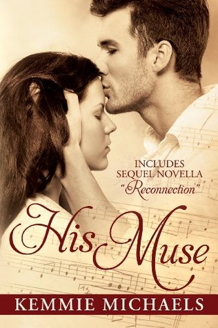His Muse: with sequel novella Reconnection  by  Kemmie Michaels