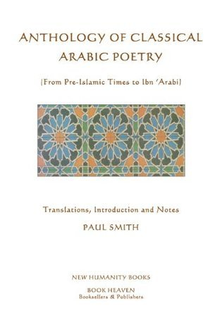 ANTHOLOGY OF CLASSICAL ARABIC POETRY Paul   Smith