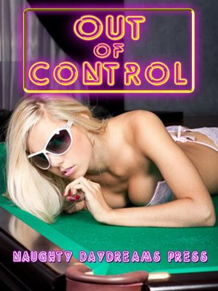 OUT OF CONTROL HARDCORE: Five Erotic Shorts: Wife Swap, First Lesbian Sex, Double Penetration, and More!  by  Nancy Brockton