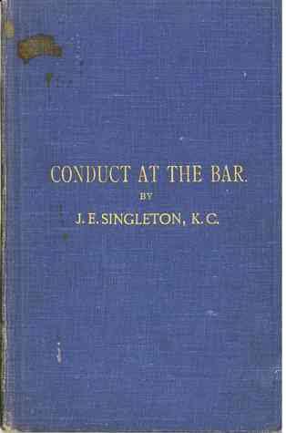 Conduct at the Bar and Some Problems of Advocacy - Being Two Lectures  by  JE Singleton K.C.