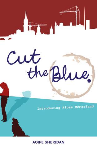 Cut the Blue: Introducing Floss McFarland Aoife Sheridan