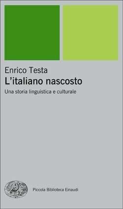 Litaliano nascosto: Una storia linguistica e culturale  by  Enrico Testa