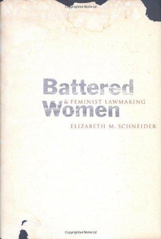 Battered Women & Feminist Lawmaking Elizabeth M. Schneider