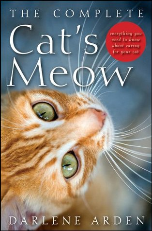 The Complete Cats Meow: Everything You Need to Know about Caring for Your Cat  by  Darlene Arden