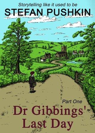 Dr Gibbings Last Day Part One  by  STEFAN PUSHKIN