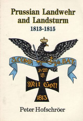 Prussian Landwehr and Landsturm 1813-1815  by  Peter Hofschröer