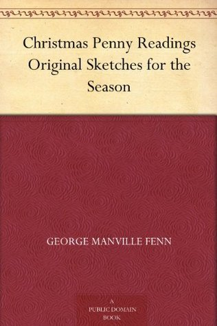 Christmas Penny Readings Original Sketches for the Season George Manville Fenn