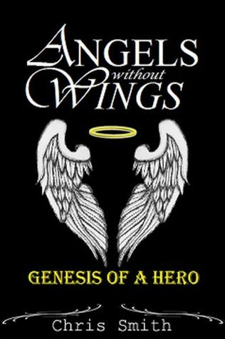 Genesis of a Hero (Angels Without Wings #0.5)  by  Chris       Smith