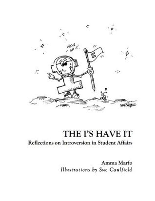 The Is Have It: Reflections on Introversion in Student Affairs  by  Amma Marfo