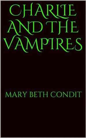 Charlie and the Vampires  by  Mary Beth Condit