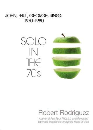Solo in the 70s: John, Paul, George, Ringo: 1970-1980 Robert Rodríguez