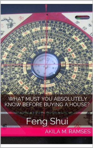 Feng Shui: What must you absolutely know before Buying a House? Akila M. Ramses