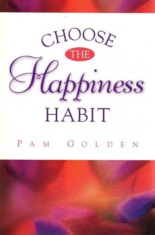 Choose the Happiness Habit  by  Pam  Golden