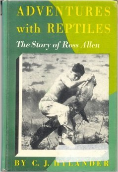 Adventures with reptiles: The Story of Ross Allen  by  C.J. Hylander