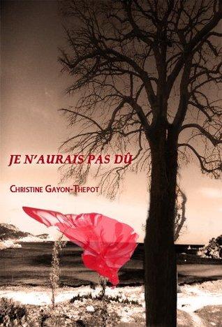 JE NAURAIS PAS DÛ Christine Gayon-Thepot