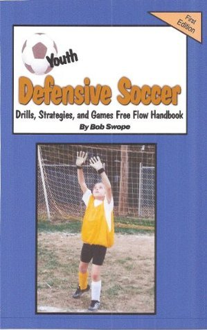 Youth Soccer Defensive Drills, Plays, Strategies and Games Free Flow handbook (Free Flow Ebook) Bob Swope