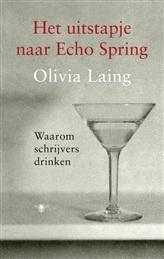 Het uitstapje naar Echo Spring: Waarom schrijvers drinken  by  Olivia Laing