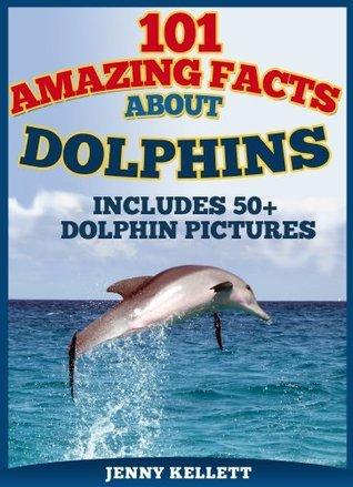 101 Amazing Dolphin Facts for Kids: with 50+ dolphin photos Jenny Kellett