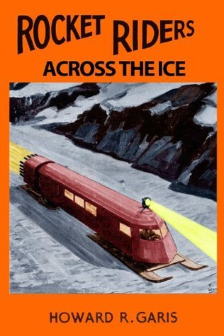 Rocket Riders Across the Ice (Annotated) Howard R. Garis