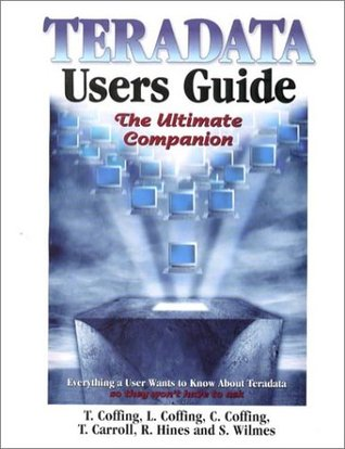 Teradata Users Guide: The Ultimate Companion Tom Coffing