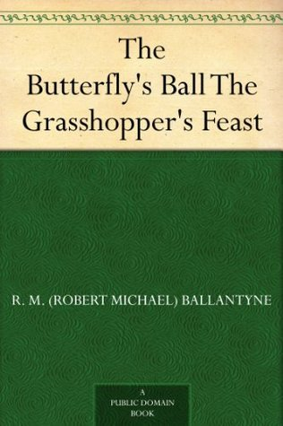 The Butterflys Ball The Grasshoppers Feast  by  R.M. Ballantyne