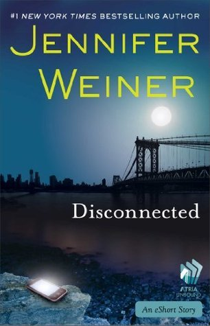 Disconnected: An eShort Story  by  Jennifer Weiner