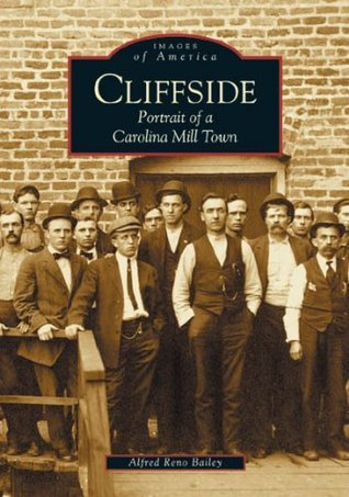 Cliffside: Portrait of a Carolina Mill Town  by  Alfred Reno Bailey