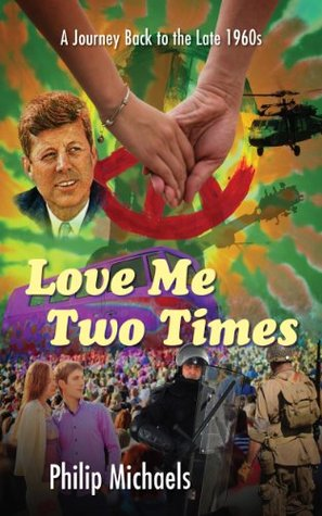 Love Me Two Times: A Journey Back to the Late 1960s Philip Michaels