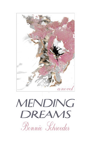 Mending Dreams  by  Bonnie Schroeder