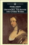 Oroonoko, The Rover, and Other Works Aphra Behn